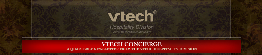 VTECH CONCIERGE - A QUARTERLY NEWSLETTER FROM THE VTECH HOSPITALITY DIVISION